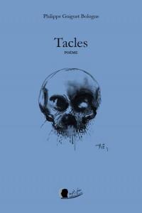 Tacles, nouveau livre de poésie de Philippe Guiguet Bologne