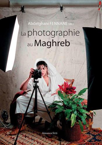 La Photographie au Maghreb par Abdelghani Fennane